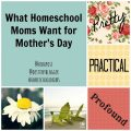 What Homeschool Moms want for Mother's Day