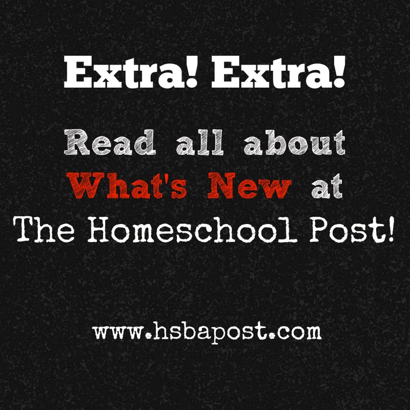 What's New at The Homeschool Post? @hsbapost #homeschool