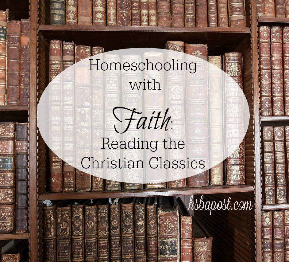 Homeschooling with Faith: REading the Christian Classics www.hsbapost.com @hsbapost