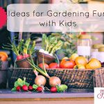 5 Ideas for Gardening Fun with Kids @hsbapost
