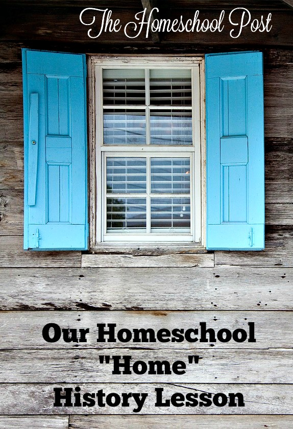 "Our Homeschool ""Home"" History Lesson ~ life in a historic home"