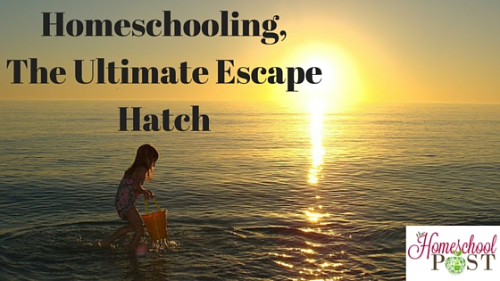 Homeschooling,The Ultimate Escape Hatch