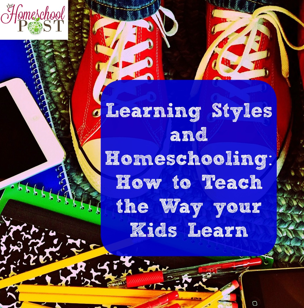 Learning Styles & Homeschooling: How to Teach the Way your Kids Learn! hsbapost.com