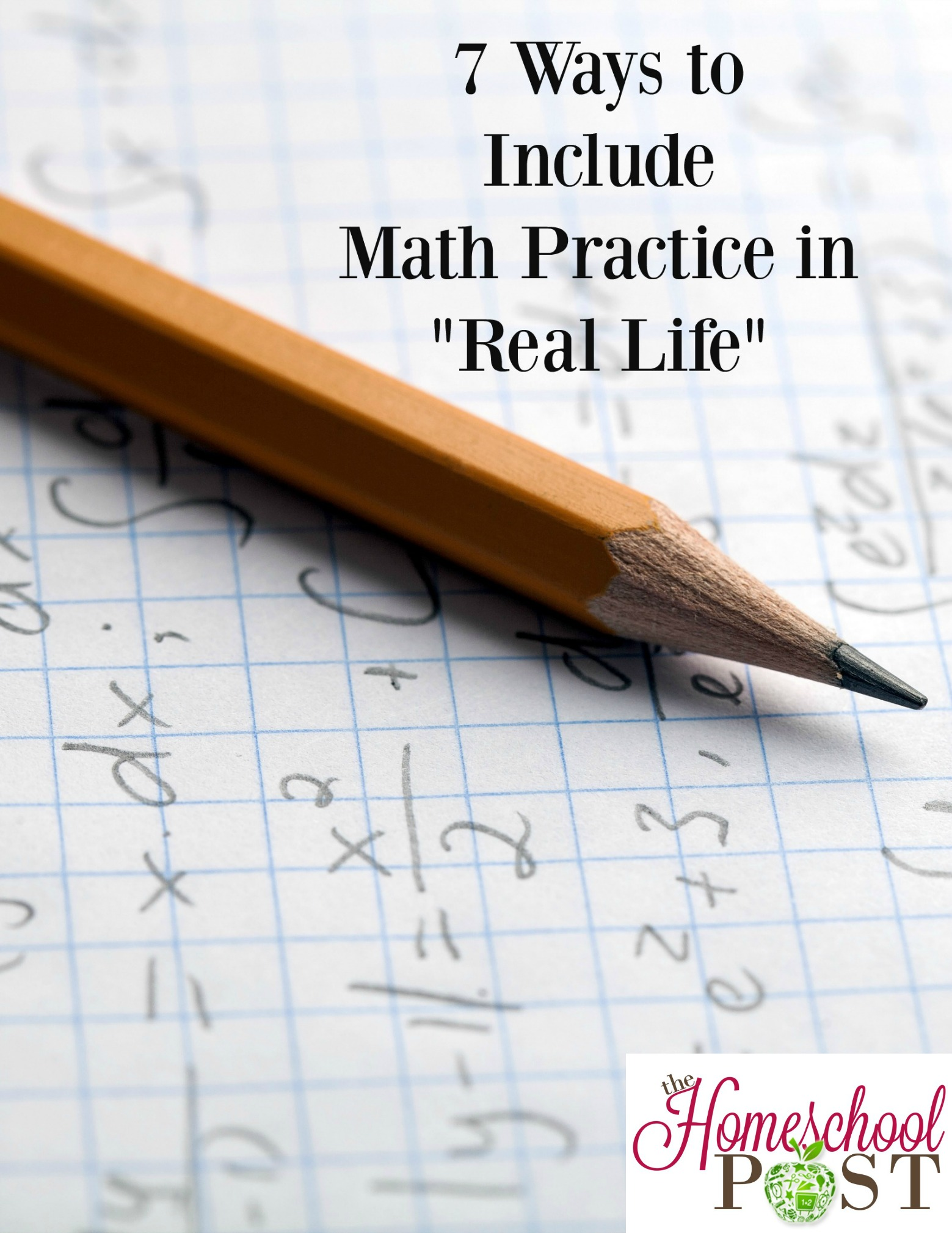 7 ways to include math practice in real life. Life skills homeschooling. hsbapost.com