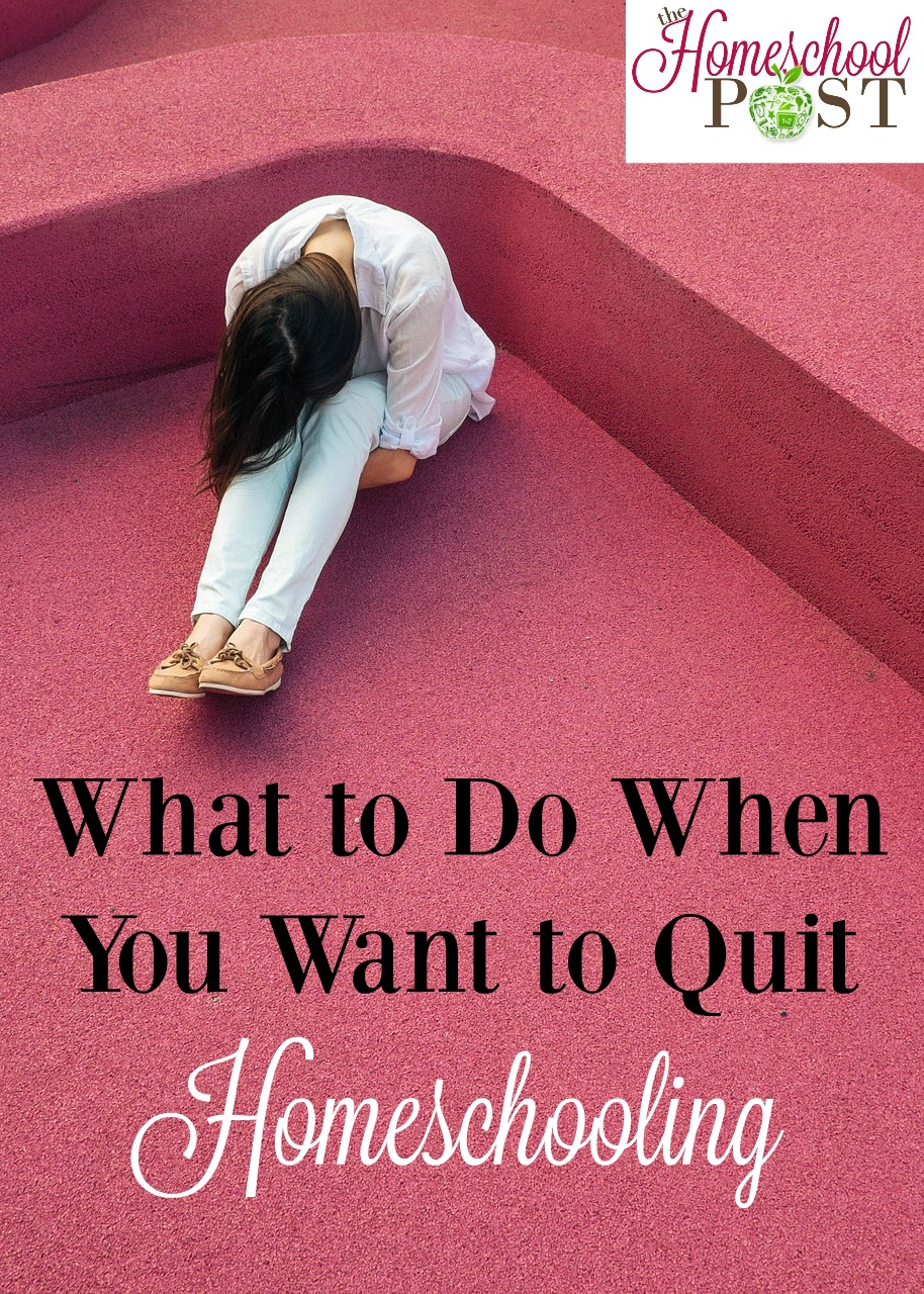 What to Do When You Want to Quit Homeschooling. Encouragement at hsbapost.com