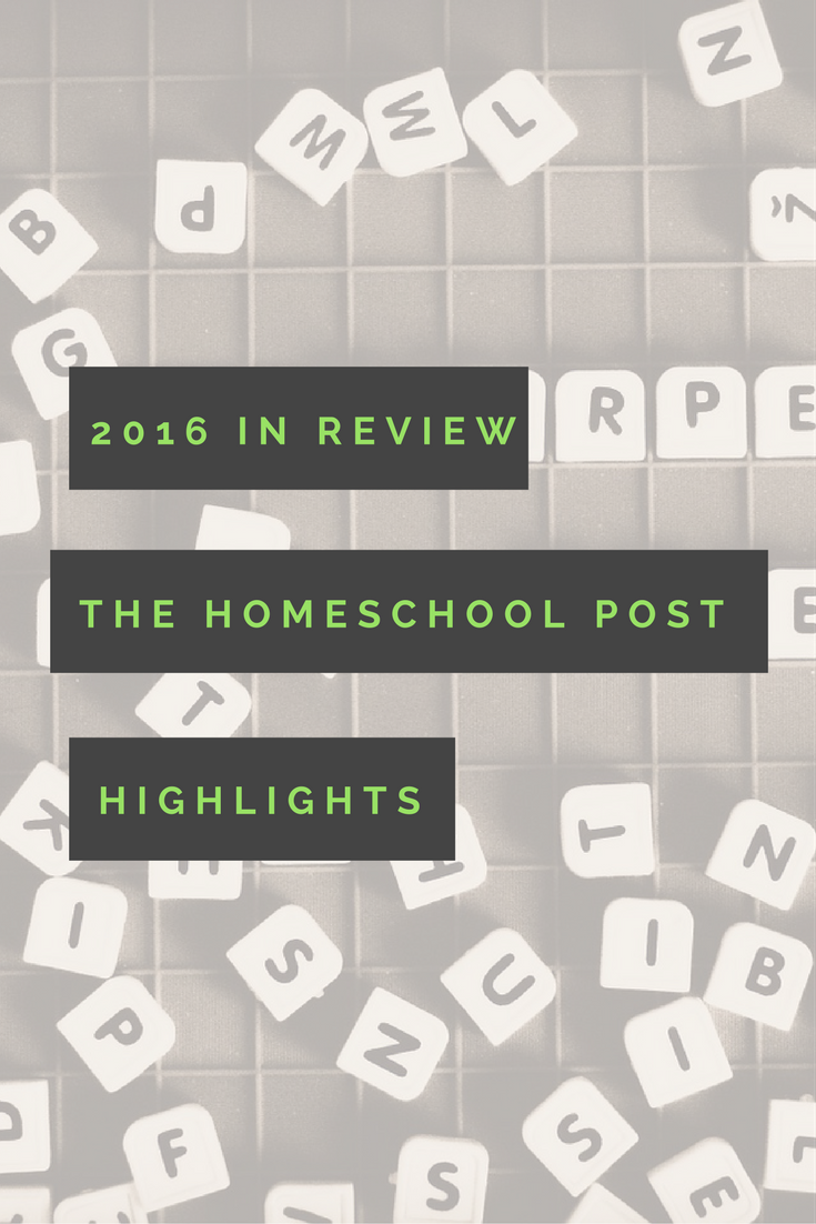 The Homeschool Post Highlights of 2016. Homeschooling, encouragement, parenting, etc.