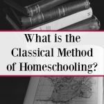 What is the Classical Homeschool Method? Read more in the Homeschooling Methods series.