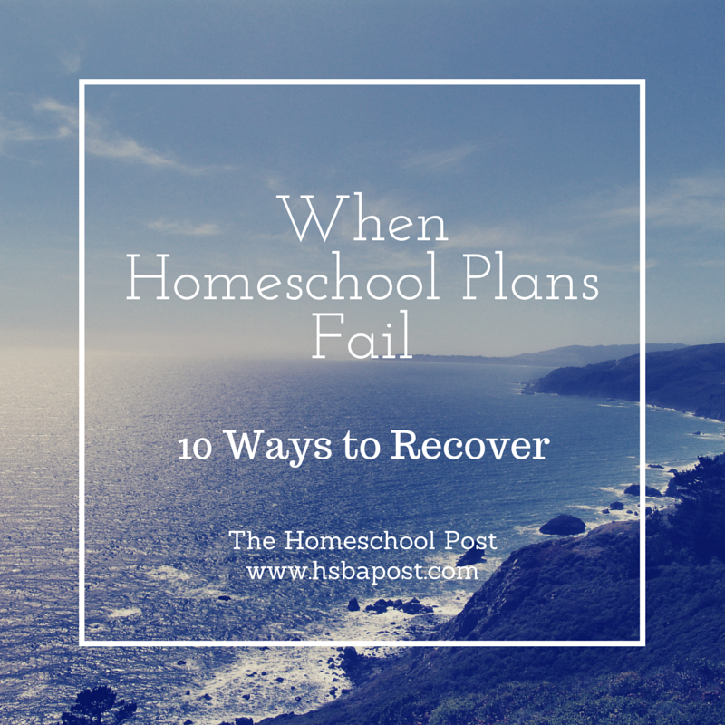 When Homeschool Plans Fail ~ 10 Ways to Repair Failed Homeschool Plans