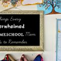 5 Things Every Overwhelmed Homeschool Mom Needs to Remember