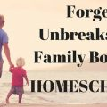 Forge Unbreakable Family Bonds, HOMESCHOOL