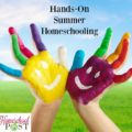 Need some fun ideas for summer homeschooling? Check out the hands-on summer homeschooling series at hsbapost.com