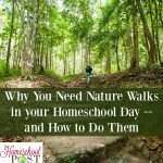 Why you need to include nature walks in your homeschool, with tips on how to do them successfully. Ideas for homeschool nature walks.